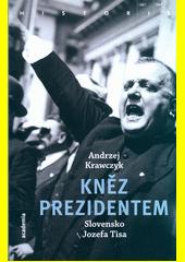 Kněz prezidentem : Slovensko Jozefa Tisa  (odkaz v elektronickém katalogu)