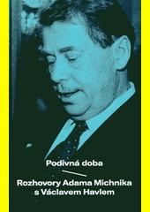 Podivná doba : rozhovory Adama Michnika s Václavem Havlem  (odkaz v elektronickém katalogu)