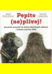 Pepito (ne)plivej! : dvouhrbé putování na motivy skutečných událostí z května a června 1945 : příběh velbloudice a skautů  (odkaz v elektronickém katalogu)