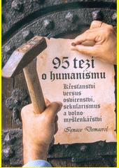 95 tezí o humanismu : křesťanství versus osvícenství, sekularismus a volnomyšlenkářství  (odkaz v elektronickém katalogu)