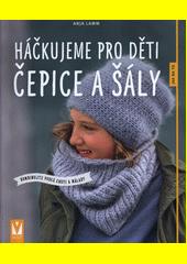 Háčkujeme pro děti čepice a šály : kombinujte podle chuti a nálady  (odkaz v elektronickém katalogu)
