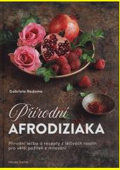 Přírodní afrodiziaka : přírodní léčba a recepty z léčivých rostlin pro větší požitek z milování  (odkaz v elektronickém katalogu)