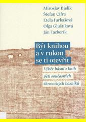 Být knihou a v rukou se ti otevřít : výběr básní z knih pěti současných slovenských básníků  (odkaz v elektronickém katalogu)