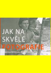 Jak na skvělé fotografie : 80 mistrovských děl pod drobnohledem  (odkaz v elektronickém katalogu)