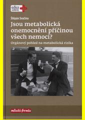 Jsou metabolická onemocnění příčinou všech nemocí? : orgánový pohled na metabolická rizika  (odkaz v elektronickém katalogu)