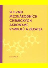 Slovník mezinárodních chemických akronymů, symbolů a zkratek : frekventovaný výběr  (odkaz v elektronickém katalogu)