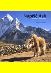 Napříč Asií : z Moskvy do Bangkoku  (odkaz v elektronickém katalogu)