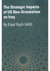 The strategic impacts of US Neo-orientalism on Iraq  (odkaz v elektronickém katalogu)