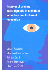 Interest of primary school pupils in technical activities and technical education  (odkaz v elektronickém katalogu)