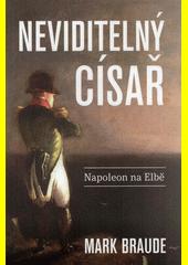 Neviditelný císař : Napoleon na Elbě  (odkaz v elektronickém katalogu)