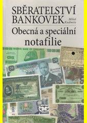 Sběratelství bankovek : obecná a speciální notafilie  (odkaz v elektronickém katalogu)