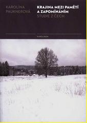 Krajina mezi pamětí a zapomínáním : studie z Čech  (odkaz v elektronickém katalogu)