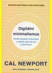 Digitální minimalismus : zkroťte návykové technologie a získejte zpět svůj čas a koncentraci  (odkaz v elektronickém katalogu)