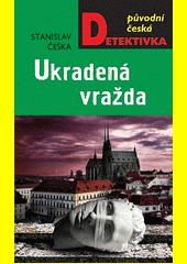 Ukradená vražda : brněnská mordparta vyšetřuje  (odkaz v elektronickém katalogu)