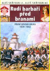 Rudí barbaři před branami : první opiová válka 1839-1842  (odkaz v elektronickém katalogu)