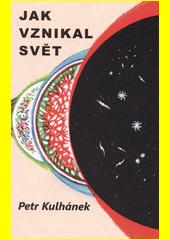 Jak vznikal svět, aneb, Třináctero příběhů o kosmologii  (odkaz v elektronickém katalogu)