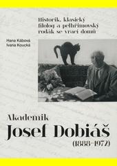 Akademik Josef Dobiáš (1888-1972) : historik, klasický filolog a pelhřimovský rodák se vrací domů  (odkaz v elektronickém katalogu)