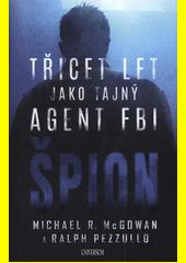Špion : třicet let jako tajný agent FBI (odkaz v elektronickém katalogu)