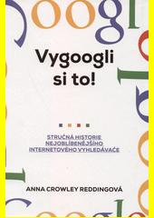 Vygoogli si to! : stručná historie nejoblíbenějšího internetového vyhledávače  (odkaz v elektronickém katalogu)