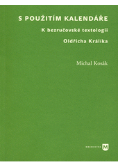S pou�it�m kalend��e : k bezru�ovsk� textologii Old�icha Kr�l�ka / Michal Kos�k (on-line cataloque)