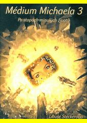 Médium Michaela. 3, Po stopách minulých životů  (odkaz v elektronickém katalogu)