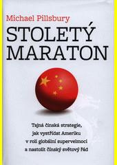 Stoletý maraton : tajná čínská strategie, jak vystřídat Ameriku v roli globální supervelmoci a nastolit čínský světový řád  (odkaz v elektronickém katalogu)