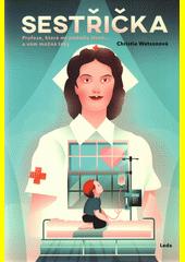 Sestřička : profese, která mi změnila život... a vám možná taky  (odkaz v elektronickém katalogu)