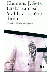 Láska za časů Mahlstadtského dítěte  (odkaz v elektronickém katalogu)