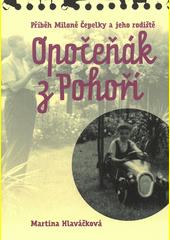 Opočeňák z Pohoří : příběh Miloně Čepelky a jeho rodiště  (odkaz v elektronickém katalogu)