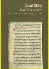 Pokřtěni ohněm : katarské křesťanství ve světle dobových pramenů (12.-14. století)  (odkaz v elektronickém katalogu)