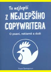 To nejlepší z Nejlepšího copywritera : o psaní, reklamě a duši  (odkaz v elektronickém katalogu)