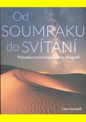 Od soumraku do svítání : průvodce noční krajinářskou fotografií  (odkaz v elektronickém katalogu)