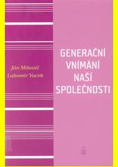 Generační vnímání života naší společnosti  (odkaz v elektronickém katalogu)