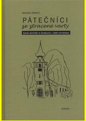 Pátečníci ze ztracené varty : bytové semináře ve Svratouchu v době normalizace  (odkaz v elektronickém katalogu)