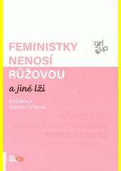Feministky nenosí růžovou a jiné lži  (odkaz v elektronickém katalogu)