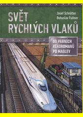 Svět rychlých vlaků : od parních rekordmanů po maglev  (odkaz v elektronickém katalogu)