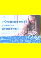 Průvodce pro rodiče v náročné životní situaci : mějte svůj osud a osud vašich dětí ve vlastních rukou (odkaz v elektronickém katalogu)
