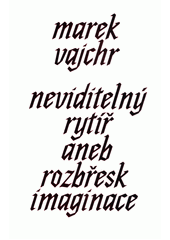 Neviditelný rytíř, aneb, Rozbřesk imaginace  (odkaz v elektronickém katalogu)