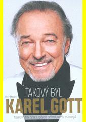 Takový byl Karel Gott : nejslavnější český zpěvák očima přátel a kolegů  (odkaz v elektronickém katalogu)