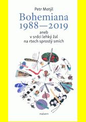 Bohemiana 1988-2019, aneb, V srdci lehký žal na rtech sprostý smích  (odkaz v elektronickém katalogu)