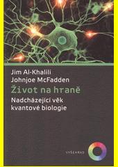Život na hraně : nadcházející věk kvantové biologie  (odkaz v elektronickém katalogu)
