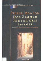 Das Zimmer hinter dem Spiegel : ein Fall fü Kommissar Laviolette : Roman  (odkaz v elektronickém katalogu)