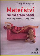 Mateřství se mi stalo pastí : příběhy matek s depresí  (odkaz v elektronickém katalogu)