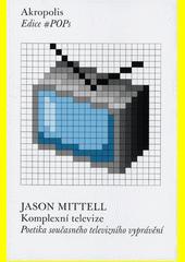 Komplexní televize : poetika současného televizního vyprávění  (odkaz v elektronickém katalogu)