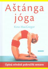Aštánga jóga : úplná střední pokročilá sestava : efektivní praxe k otevření srdce a očištění těla i mysli  (odkaz v elektronickém katalogu)