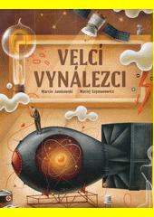 Velcí vynálezci  (odkaz v elektronickém katalogu)
