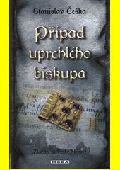 Případ uprchlého biskupa : zločiny na Velké Moravě  (odkaz v elektronickém katalogu)