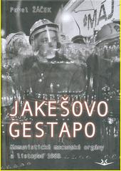 Jakešovo gestapo : komunistické mocenské orgány a listopad 1989  (odkaz v elektronickém katalogu)