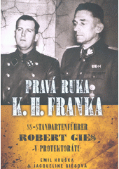 Pravá ruka K.H. Franka : SS-Standartenführer Robert Gies v protektorátu  (odkaz v elektronickém katalogu)
