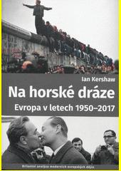 Na horské dráze : Evropa 1950-2017  (odkaz v elektronickém katalogu)